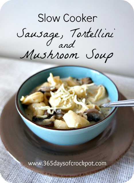 Slow cooker sausage, tortellini and mushroom soup, from 365 Days of Slow Cooking (on Soup Chick).