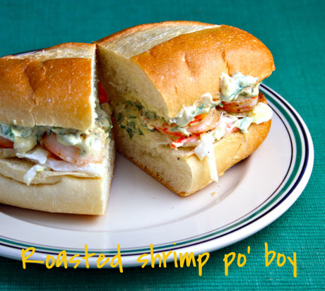 Roasted shrimp po' boy sandwich, a jazzed-up New Orleans classic.