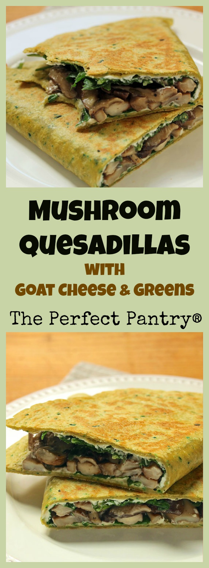 Mushroom quesadillas filled with melty goat cheese and your favorite dark leafy greens. #vegetarian [ThePerfectPantry.com]