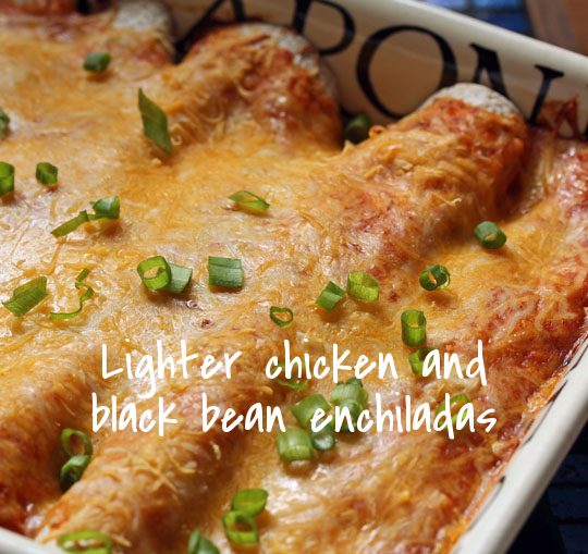 Lighter (but still creamy) chicken and black bean enchiladas, a hit with the whole family.